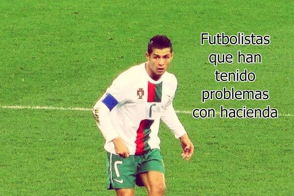 Futbolistas que han tenido problemas con hacienda