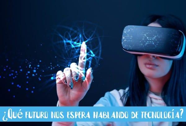 ¿Qué futuro nos espera hablando de tecnología?